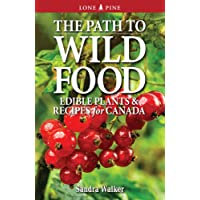 The Path to Wild Food: Edible Plants & Recipes for Canada