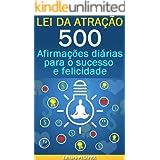 Lei da Atração: 500 Afirmações para o Sucesso e Felicidade