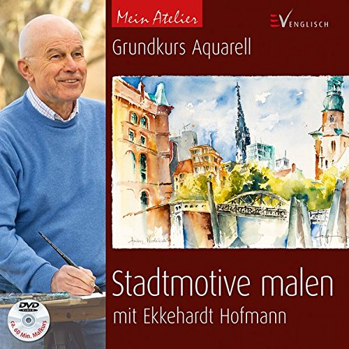 Mein Atelier: Stadtmotive malen: Grundkurs Aquarell mit Ekkehardt Hofmann