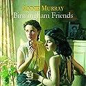 Birmingham Friends  Hörbuch von Annie Murray Gesprochen von: Annie Aldington