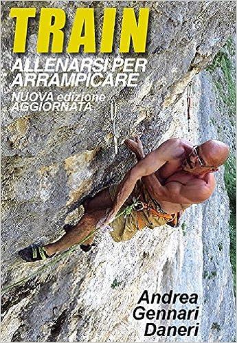 3512fcb185da83 Amazon.it: Train. Allenarsi per arrampicare - Andrea Gennari Daneri ...