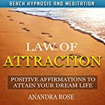Law of Attraction: Positive Affirmations to Attain Your Dream Life with Beach Hypnosis and Meditation | Anandra Rose