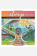 There's ALWAYS something: 365 days of harmonious inspiration for wildhearted, sanguine souls (Living Well Collection) Paperback