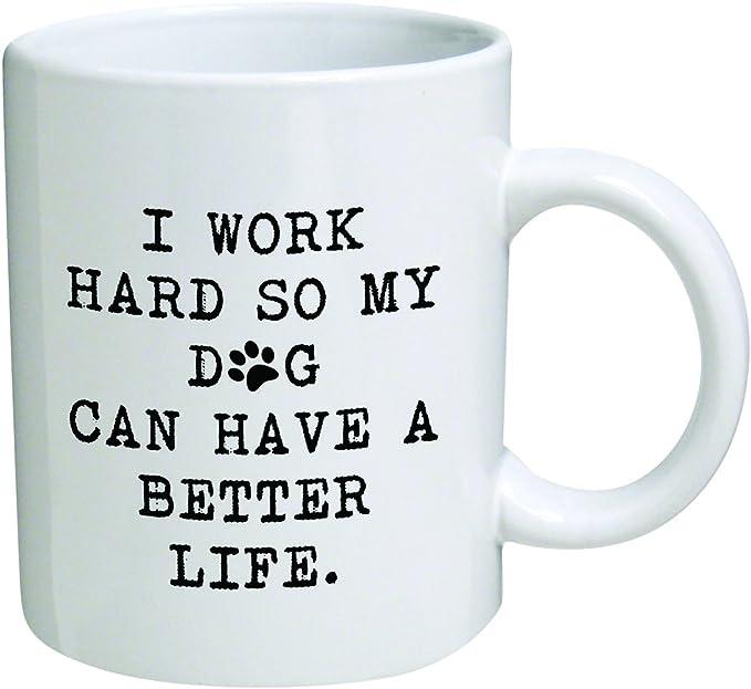 """Amazon.com: Taza divertida de 11.0 fl oz, con texto en inglés """"I work hard so my dog can have a better life"""", inspirador, hermano, regalo de cumpleaños para compañeros de trabajo, hombres y mujeres, él o ella, mamá, papá, hermana, idea de regalo para un novio: Kitchen & Dining"""