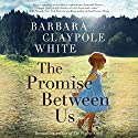 The Promise Between Us Audiobook by Barbara Claypole White Narrated by Justine Eyre