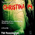 Christina 14: Two Points of View of Kidnapping, Murder, and Torture Audiobook by TW Pennington Narrated by Jack Nolan