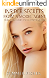 Insider Secrets From A Model Agent: How To Become A Successful Model (Modeling, Modelling, Model Agency)
