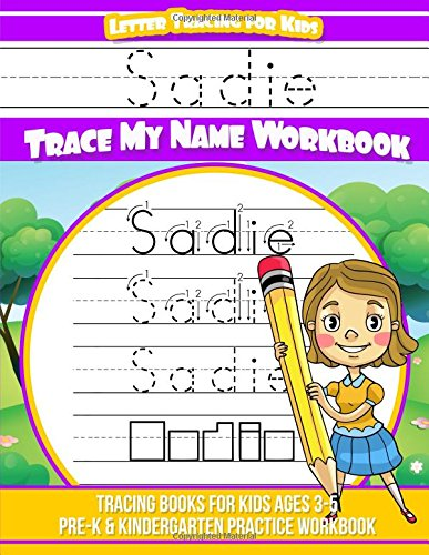 Download Sadie Letter Tracing for Kids Trace my Name Workbook: Tracing Books for Kids ages 3 - 5 Pre-K & Kindergarten Practice Workbook PDF