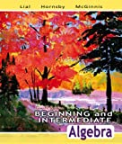 Beginning and Intermediate Algebra Value Pack (includes MathXL 12-month Student Access Kit  & Video Lectures on CD with Solution Clips for Beginning and Intermediate Algebra) (4th Edition), Margaret L. Lial, John Hornsby, Terry McGinnis, 0321557050