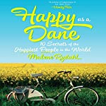Happy as a Dane: 10 Secrets of the Happiest People in the World | Malene Rydahl