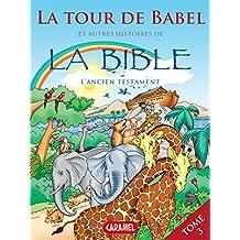 La Tour de Babel et autres histoires de la Bible: L'Ancien Testament (Bible pour enfants t. 3) (French Edition)