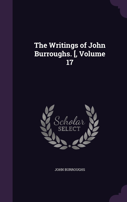 Read Online The Writings of John Burroughs. [, Volume 17 PDF