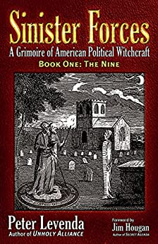 Sinister Forces—The Nine: A Grimoire of American Political Witchcraft by [Levenda, Jim Hougan Peter]