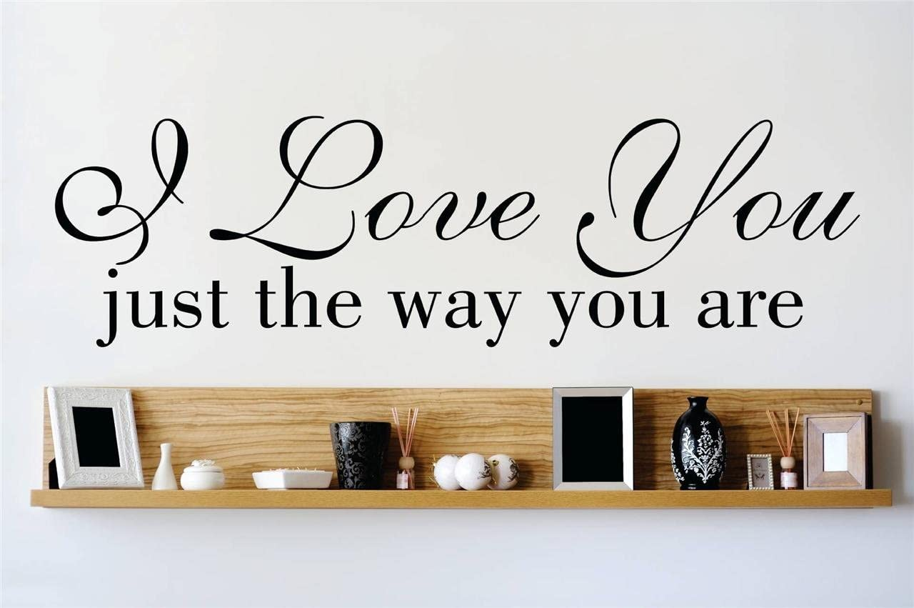Decal Vinyl Wall Sticker I Love You Just The Way You Are Quote Home Decor Sticker Vinyl Wall Decal 22 Colors Available Size 6 Inches X 30 Inches Amazon Co Uk Kitchen Home