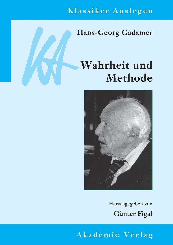 Hans-Georg Gadamer: Wahrheit und Methode (Klassiker Auslegen, Band 30) Taschenbuch – 19. Oktober 2011 Günter Figal De Gruyter Akademie Forschung 3050051078 1500 bis heute