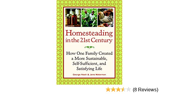 Homesteading In The 21st Century How One Family Created A More