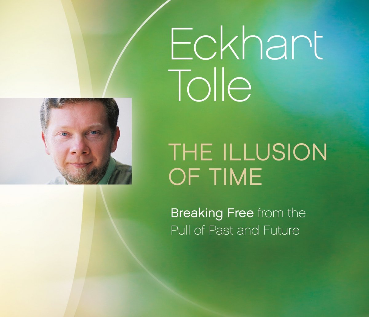 The Illusion of Time: Breaking Free from the Pull of Past and Future by SOUNDS TRUE RECORDS (Image #1)