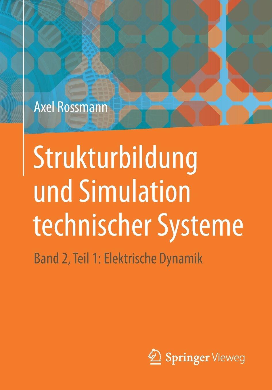 Download Strukturbildung und Simulation technischer Systeme: Band 2, Teil 1: Elektrische Dynamik (German Edition) pdf epub