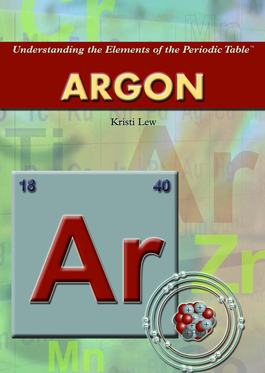 Argon understanding the elements of the periodic table kristi argon understanding the elements of the periodic table kristi lew 9781404214095 amazon books gamestrikefo Choice Image