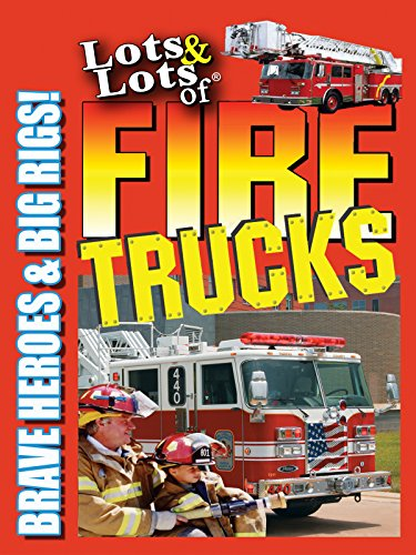 Lots & Lots of Fire Trucks - Brave Heroes & Big - Chopper Truck Car