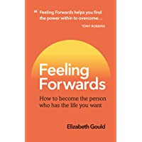 Feeling Forwards: How to become the person who has the life you want