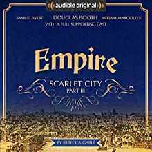 Empire: Scarlet City - Part III: An Audible Original Drama Audiobook by Rebecca Gablé Narrated by Douglas Booth, Miriam Margolyes, Alison Steadman, Raymond Coulthard, Nigel Planer, Clare Buckfield, Alexander Vlahos