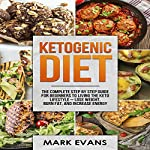 Ketogenic Diet: The Complete Step-by-Step Guide for Beginners to Living the Keto Lifestyle - Lose Weight, Burn Fat, and Increase Energy: Ketogenic Diet Series, Volume 1 | Mark Evans