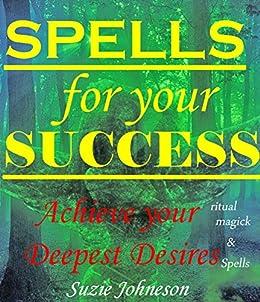 SPELLS To ACHIEVE YOUR DEEPEST DESIRES  Rituals, Magick & Spells