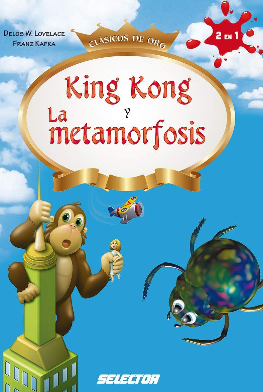 King Kong y La metamorfosis (Clasicos De Oro) (Spanish Edition) (Spanish)  Paperback – September 30, 2018