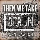 Then We Take Berlin Hörbuch von John Lawton Gesprochen von: Lewis Hancock