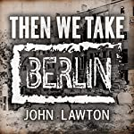 Then We Take Berlin   John Lawton