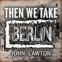 Then We Take Berlin | Livre audio Auteur(s) : John Lawton Narrateur(s) : Lewis Hancock