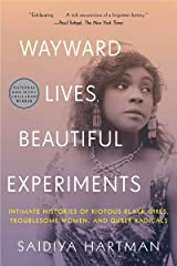 Wayward Lives, Beautiful Experiments: Intimate Histories of Riotous Black Girls, Troublesome Women, and Queer Radicals Kindle Edition