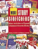 More Story S-t-r-e-t-c-h-e-r-s: Activities to Expand Children's Favorite Books