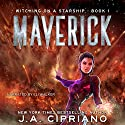 Maverick: A Supernatural Space Opera Novel: Witching on a Starship, Book 1 Audiobook by J. A. Cipriano Narrated by Eli Walker