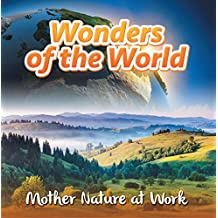 Wonders of the World: Mother Nature at Work: Nature Books for Kids (Children's Mystery & Wonders Books)