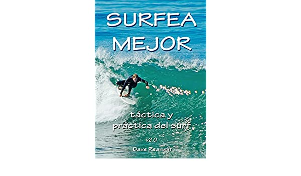 Amazon.com: Surfea Mejor - táctica y práctica del surf (Spanish Edition) eBook: Dave Rearwin: Kindle Store