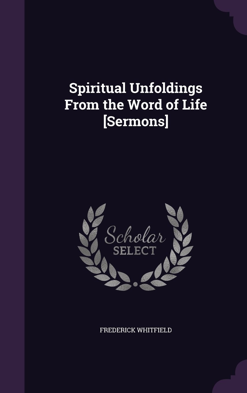 Spiritual Unfoldings from the Word of Life [Sermons]: Frederick