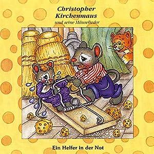 Ein Helfer in der Not (Christopher Kirchenmaus und seine Mäuselieder 15) Hörspiel