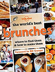 The World's Best Brunches: Where to Find Them and How to Make Them (Lonely Planet)