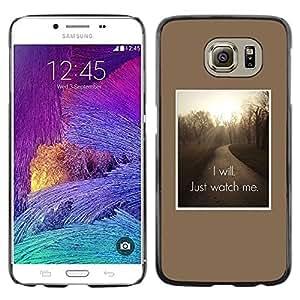 rígido protector delgado Shell Prima Delgada Casa Carcasa Funda Case Bandera Cover Armor para Samsung Galaxy S6 SM-G920 /Just Watch Me Inspiring Quote/ STRONG