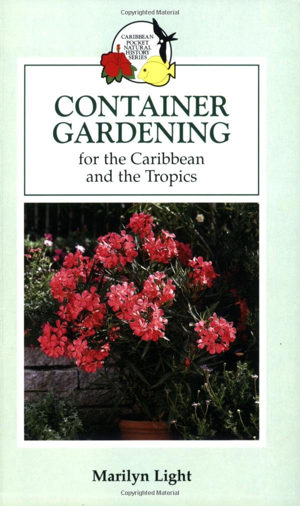 Container Gardening for the Caribbean and the Tropics (Caribbean Pocket Natural History Series)