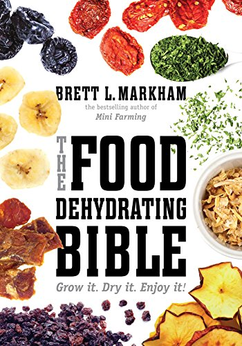 The Food Dehydrating Bible: Grow it. Dry it. Enjoy it! cover