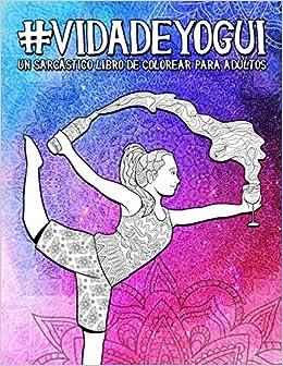 Vida de yogui: Un sarcástico libro de colorear para adultos ...