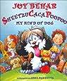 Sheetzucacapoopoo: My Kind of Dog