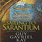 Sailing to Sarantium: Book One of the Sarantine Mosaic Audiobook by Guy Gavriel Kay Narrated by Berny Clark