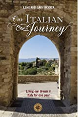 Our Italian Journey: Living our dream in Italy for one year Kindle Edition