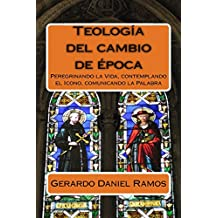 Teología del cambio de época: Peregrinando la Vida, contemplando el Icono, comunicando la Palabra (Spanish Edition)