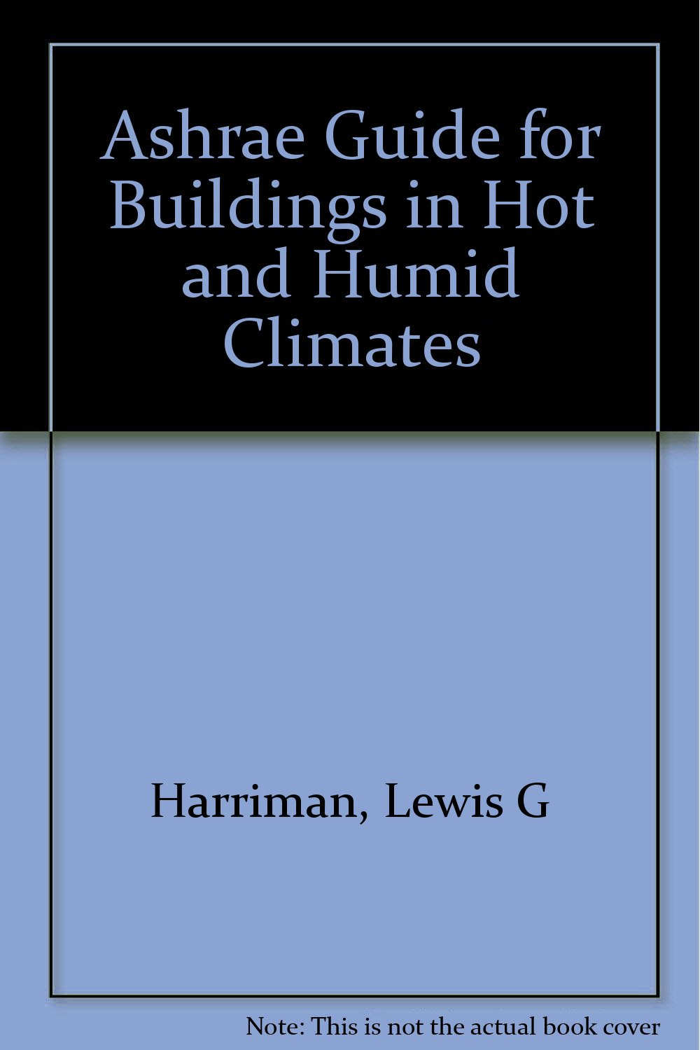 Ashrae Guide for Buildings in Hot and Humid Climates: Amazon.co.uk: Lewis G  Harriman: 9781933742267: Books