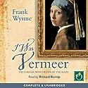 I Was Vermeer Audiobook by Frank Wynne Narrated by Richard Burnip